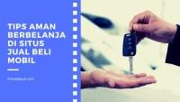 Tips Aman Berbelanja Di Situs Jual Beli Mobil