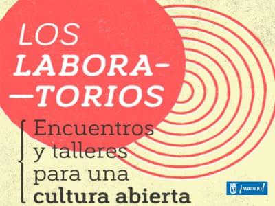 'Los Laboratorios'   Medialab-Prado   Encuentros y talleres para una cultura abierta   Ayuntamiento de Madrid