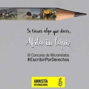 3er Concurso de Microrrelatos 'Escribir por derechos' | Amnistía Internacional Madrid 2016 | 'Si tienes algo que decir, afila tu lápiz'