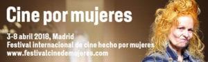 Festival Cine por Mujeres 2018 | Madrid | 03 - 08/04/2018 | Festival internacional de cine hecho por mujeres