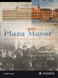 Exposición La Plaza Mayor. Retrato y máscara de Madrid   400 años   Museo de Historia de Madrid   Mayo - Noviembre - 2018   Cartel