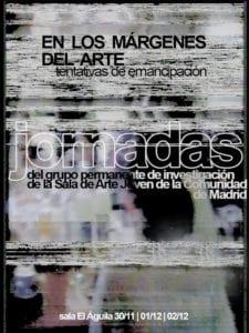 En los márgenes del arte. Tentativas de emancipación   Jornadas del grupo permanente de investigación de la Sala de Arte Joven de la Comunidad de Madrid   30/11-02/12/2018   Sala El Águila   Arganzuela   Madrid   Cartel