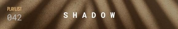 S H A D O W, playlist semanal #042