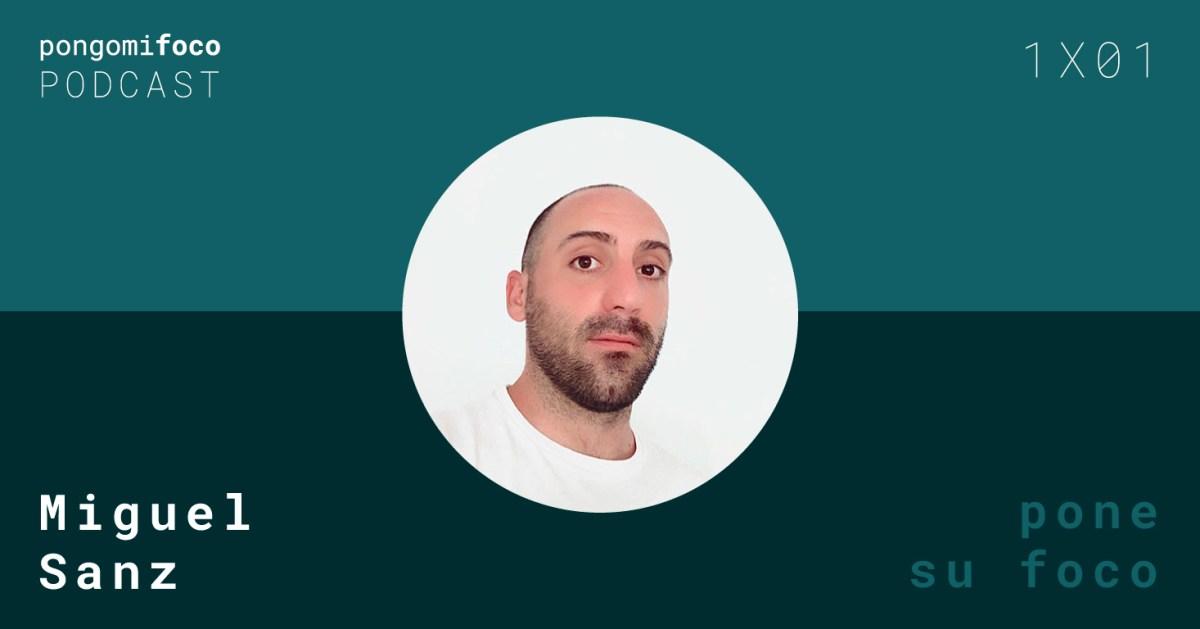 Podcast 1x01 - Miguel Sanz pone su foco