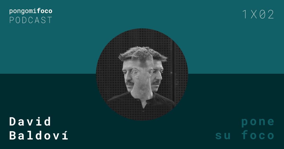 Podcast 1x02 - David Baldoví pone su foco