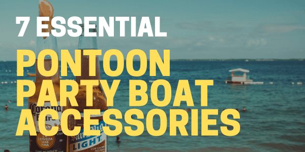 Best Pontoon Party Boat Accessories for 2020