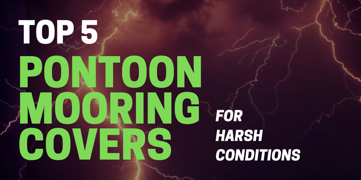 Top 5 Pontoon Mooring Covers for Harsh Conditions in 2021