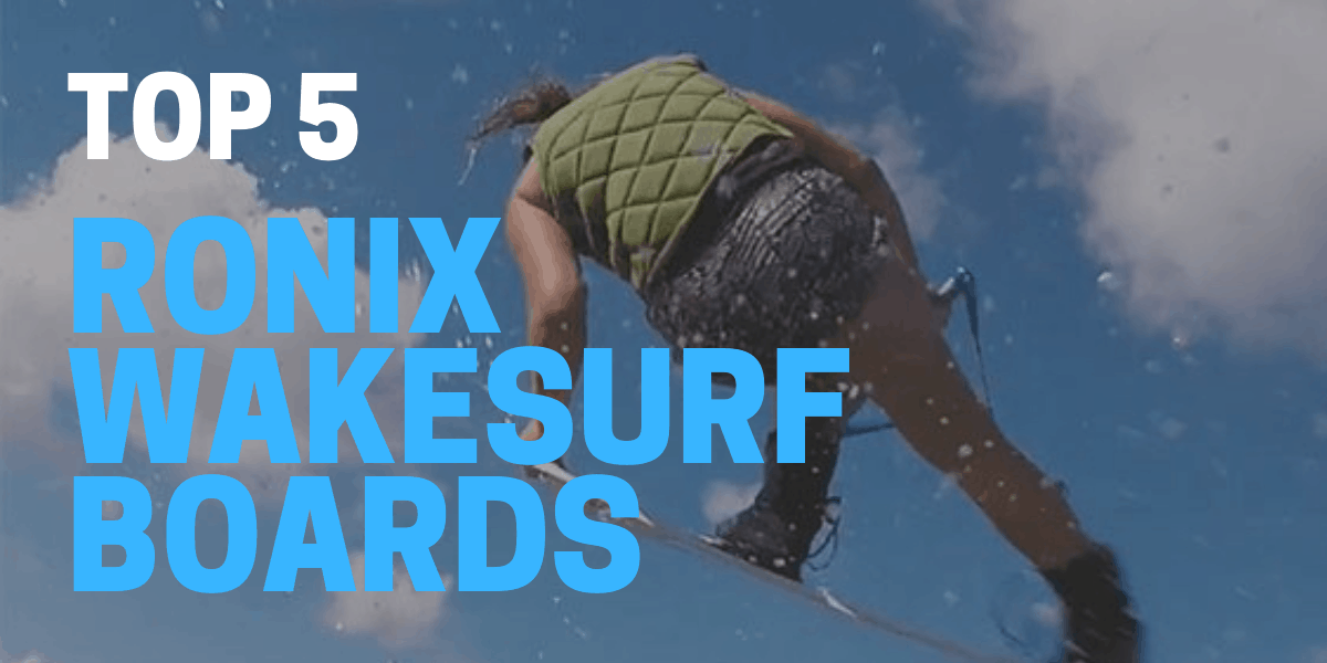Best Ronix Wakesurf Boards for 2021