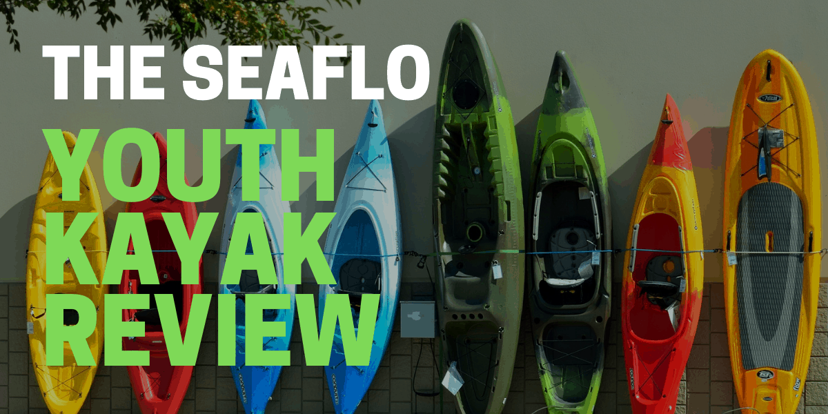 SEAFLO Youth & Adult Kayak Review 2020