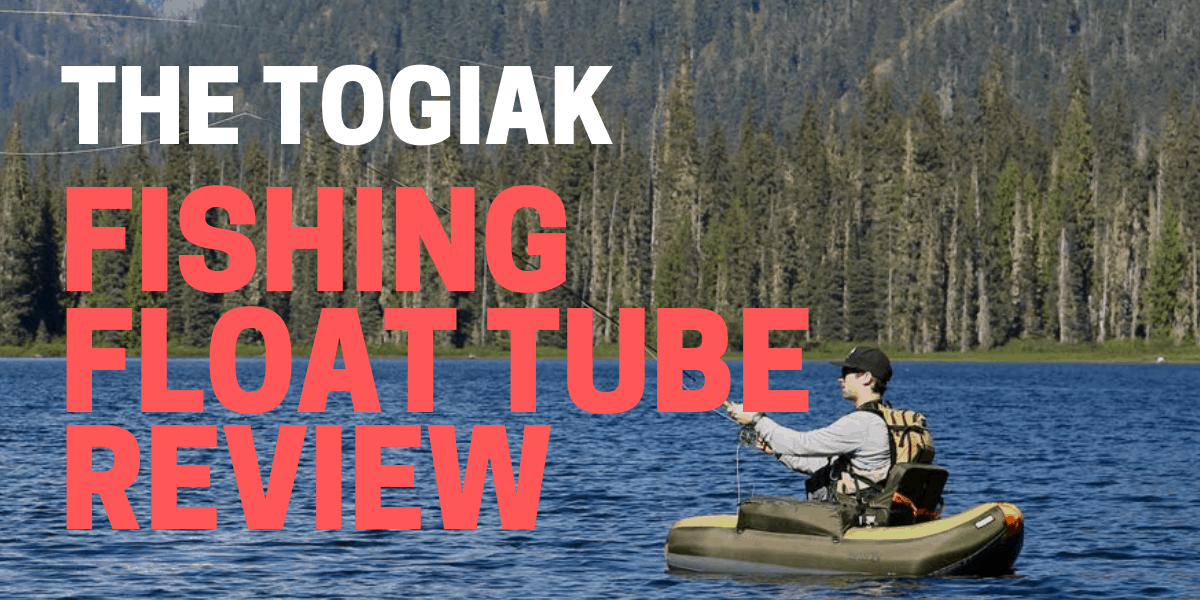 Togiak Fishing Float Tube Review for 2021