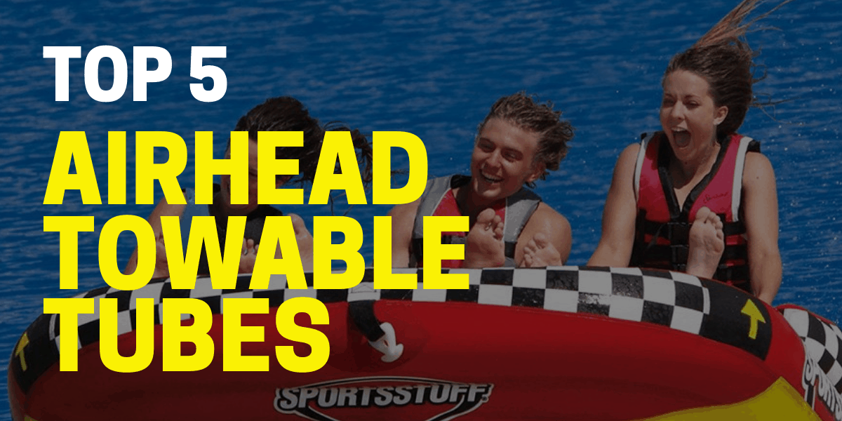 5 Best Airhead Towable Tubes for 2021