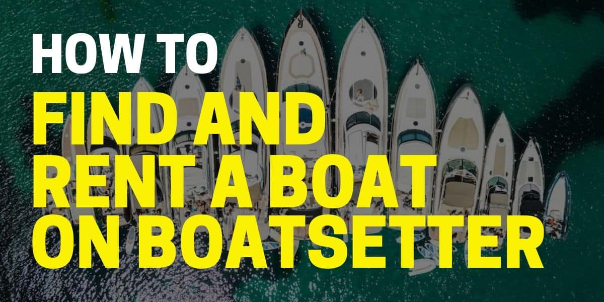 How to Find and Rent a Boat on Boatsetter  and 13 FAQs