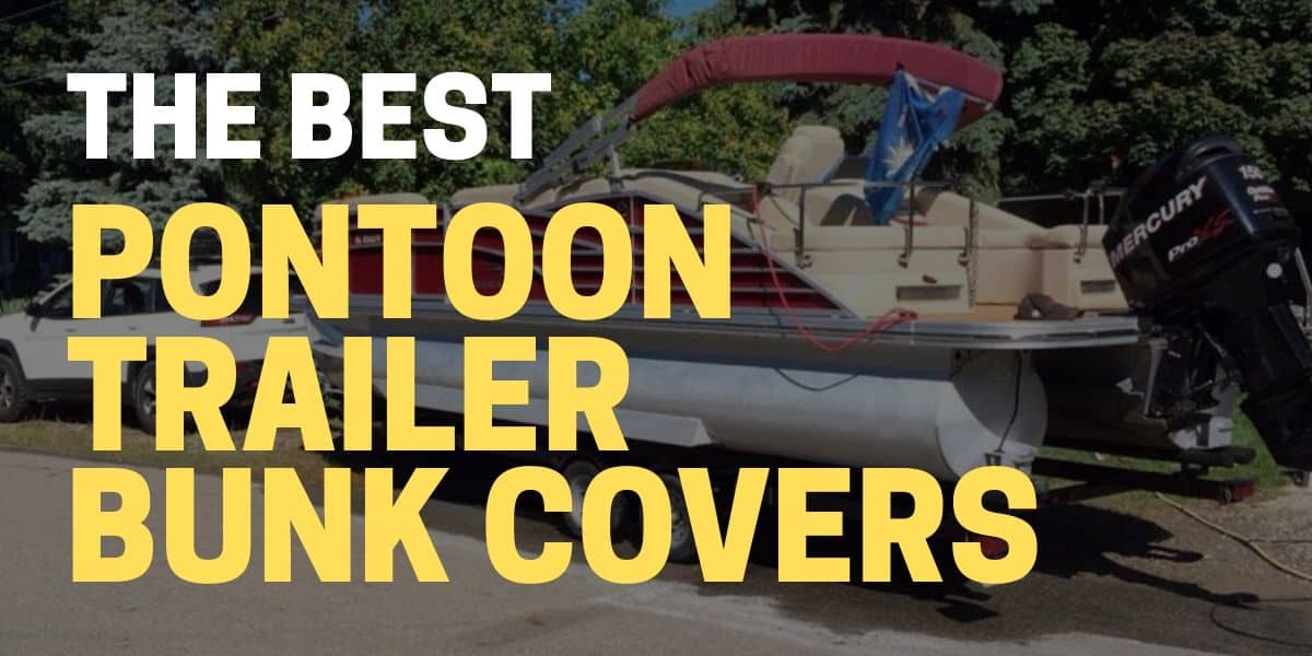 Best Plastic Bunk Covers and Pontoon Trailer Guides