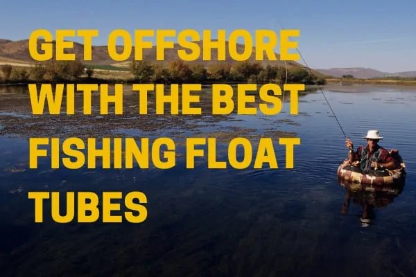Fisher using the best fishing float tubes