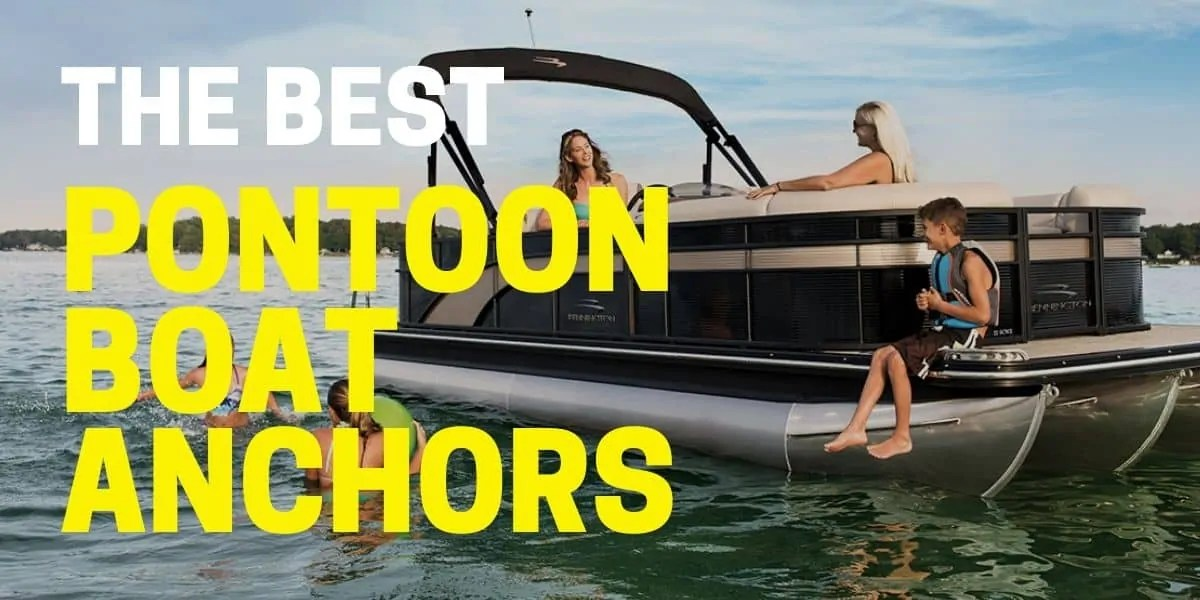 4 Best Pontoon Boat Anchors for 2021