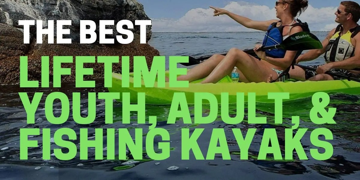 Best Lifetime Kayak for Youth, Adults, & Fishing in 2021