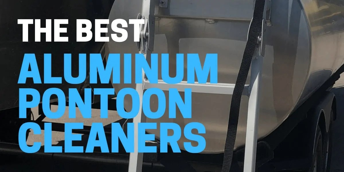 best aluminum pontoon cleaners used to clean and polish a boat