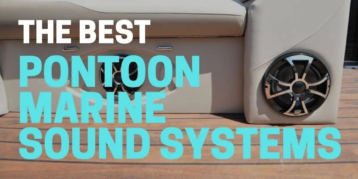 Best Pontoon Boat Sound Systems for 2021