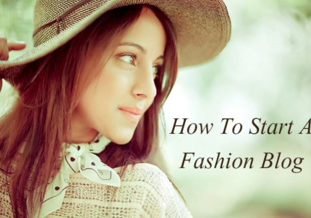 The Most Effective Method to Start a Fashion Blog – Poonam Store