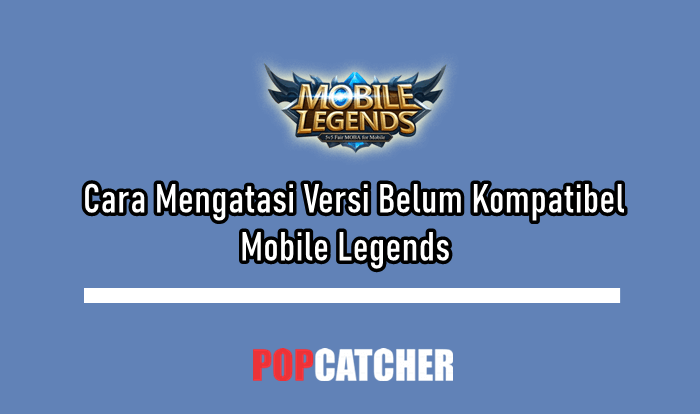 Versi Belum Kompatibel Mobile Legends