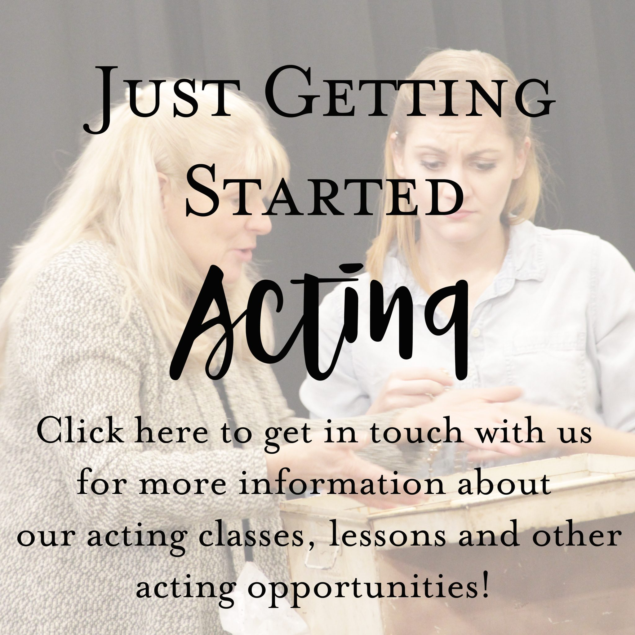 Just Getting Started – Acting