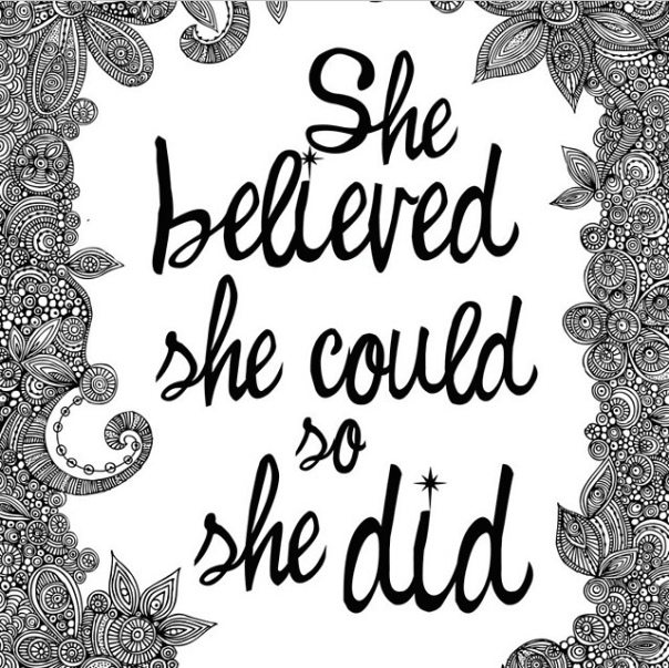 """""""She believed she could so she did"""""""