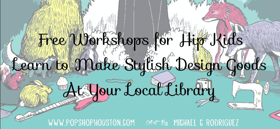 free craft workshops at houston public libraries | pop shop craft workshops for kids houston