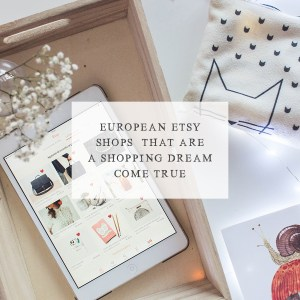 Five European Etsy Shops that are a Shopping Dream Come True