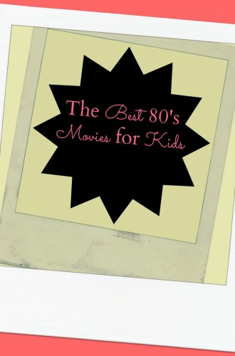 The Best 80's Movies for Kids