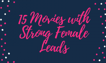 15 Movies with Strong Female Leads