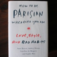 Books: How to be Parisian Wherever You Are  – Love, Style, and Bad Habits