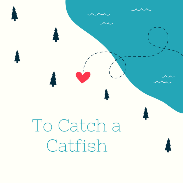 To Catch a Catfish