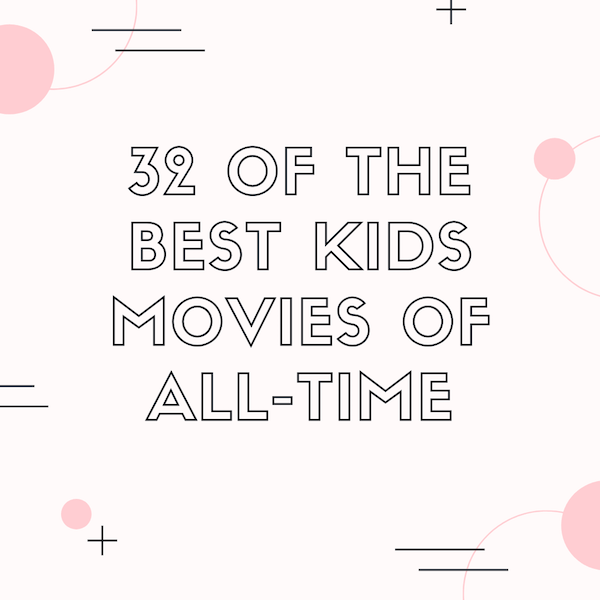 32 of the Best Kids Movies of All Time