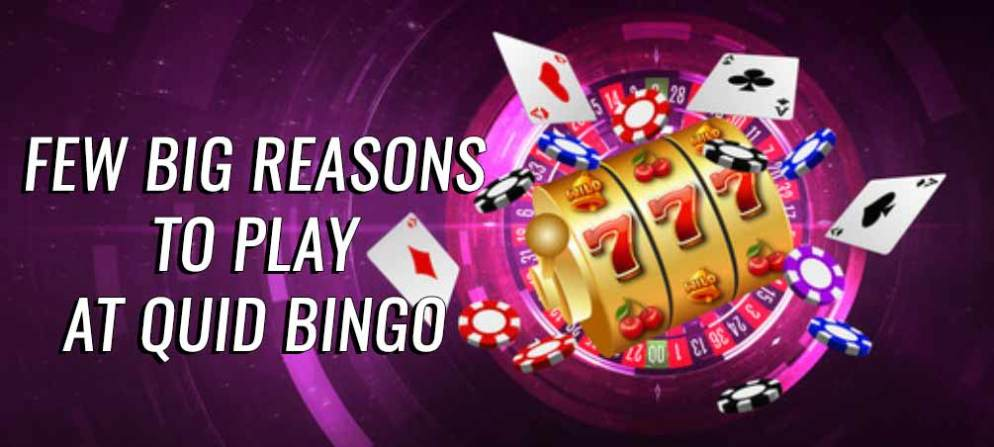 Few big reasons to play at Quid Bingo