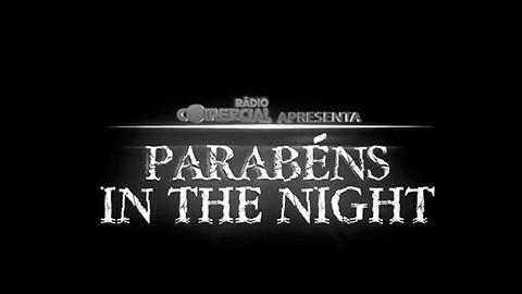 Rádio Comercial | Parabéns in The Night @ Gondomar – Vídeo de Abertura