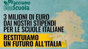 Facciamo Eco-Scuola: 3 Milioni di Euro dei nostri stipendi per le scuole italiane