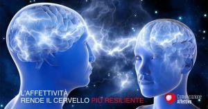 L'affettività rende il cervello più resiliente