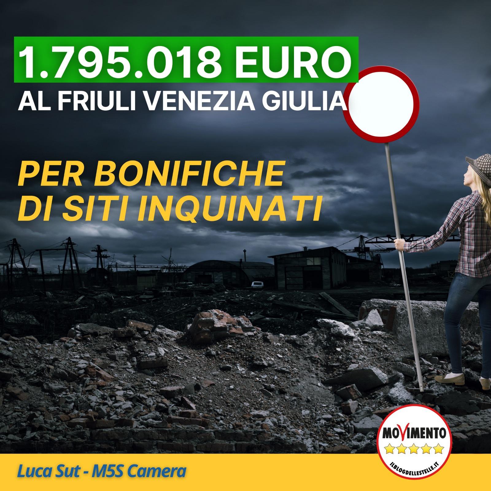 Stanziati oltre 105 milioni di euro per bonifiche di siti inquinanti abbandonati, di questi ben 1.795.018 € sono destinati al Friuli Venezia Giulia.