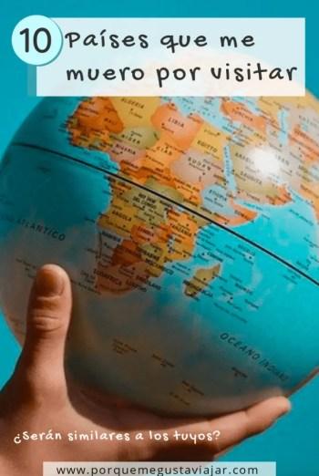 Pin 10 países que me muero por visitar