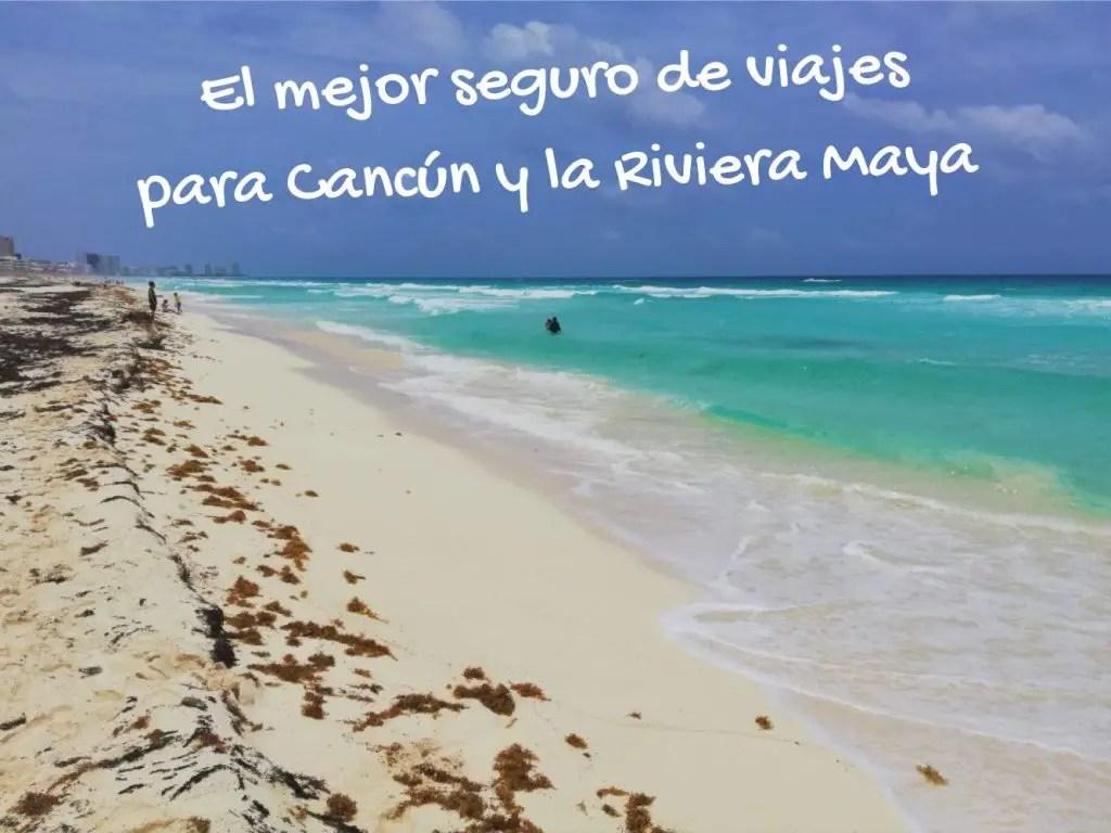 El mejor seguro de viajes para Cancún y la Riviera Maya.