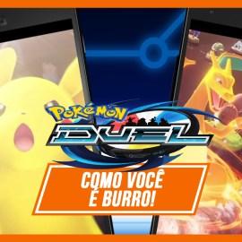 Pokémon Duel   Como você é burro!