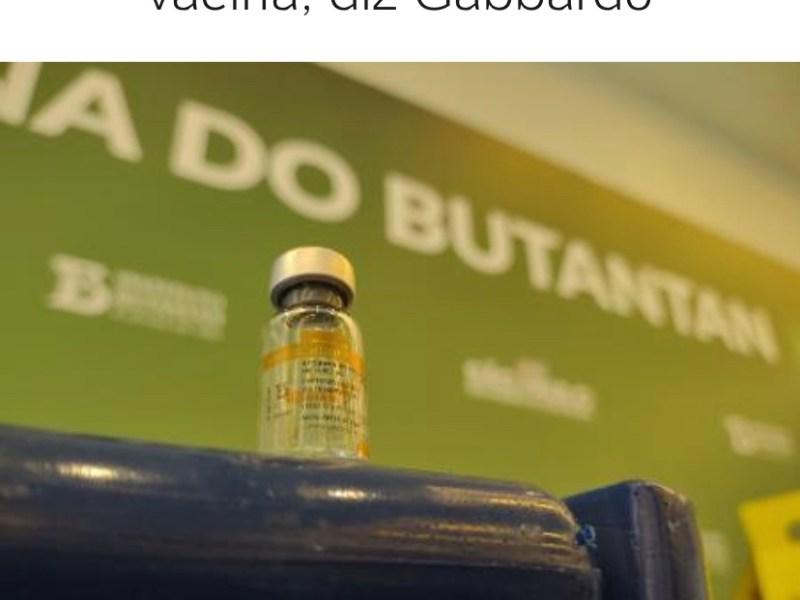 População terá que estar preparada para a falta de vacina, diz Gabbardo