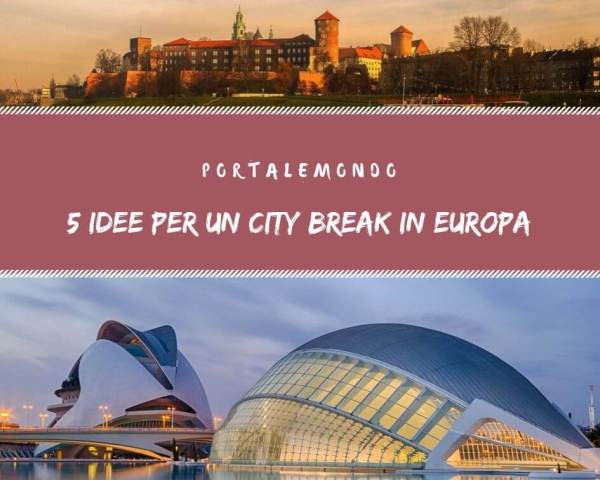 Idee per un City Break in Europa: 5 destinazioni imperdibili