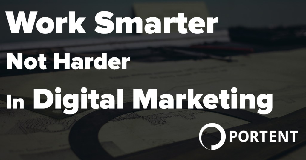 Work Smarter Not Harder In Digital Marketing Porte