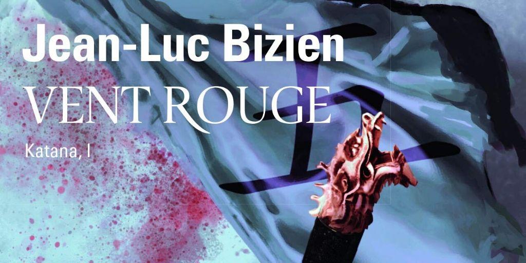 Katana, 1ère partie : Vent Rouge – Jean-Luc Bizien