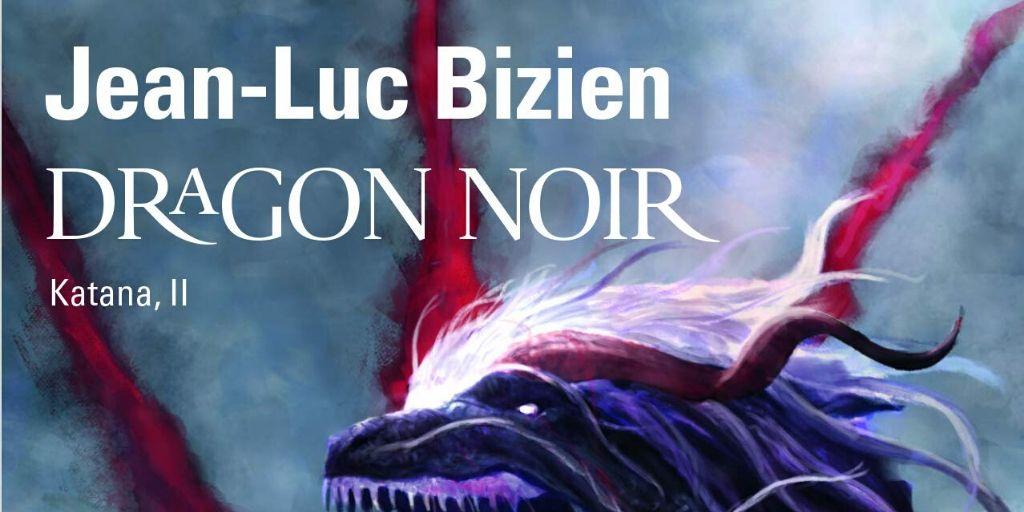 Katana, 2ème partie : Dragon Noir – Jean-Luc Bizien