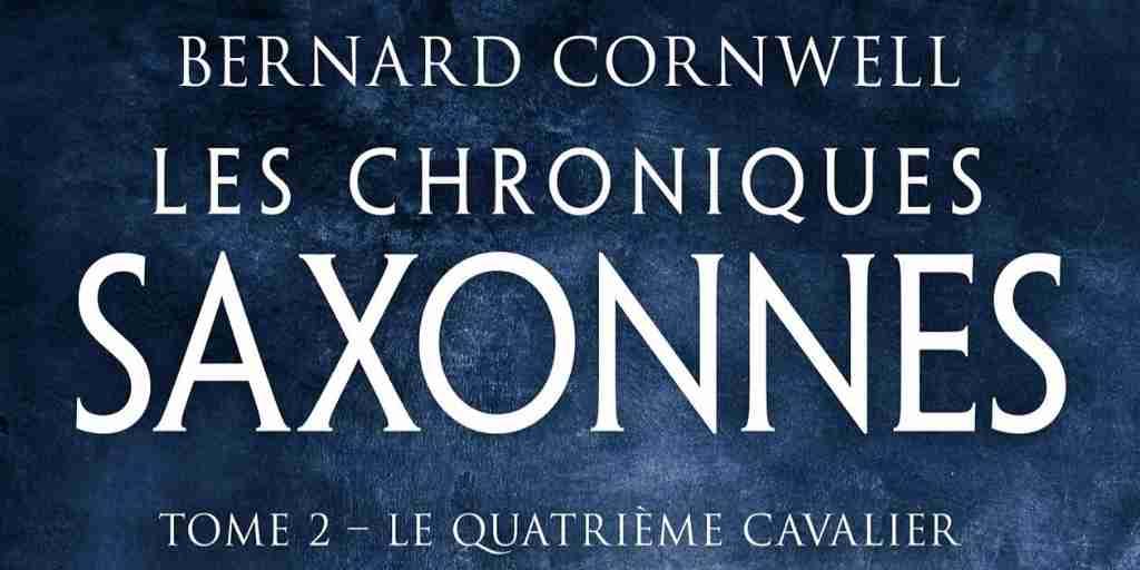 Chroniques saxonnes (Les), tome 02 : Le Quatrième Cavalier – Bernard Cornwell