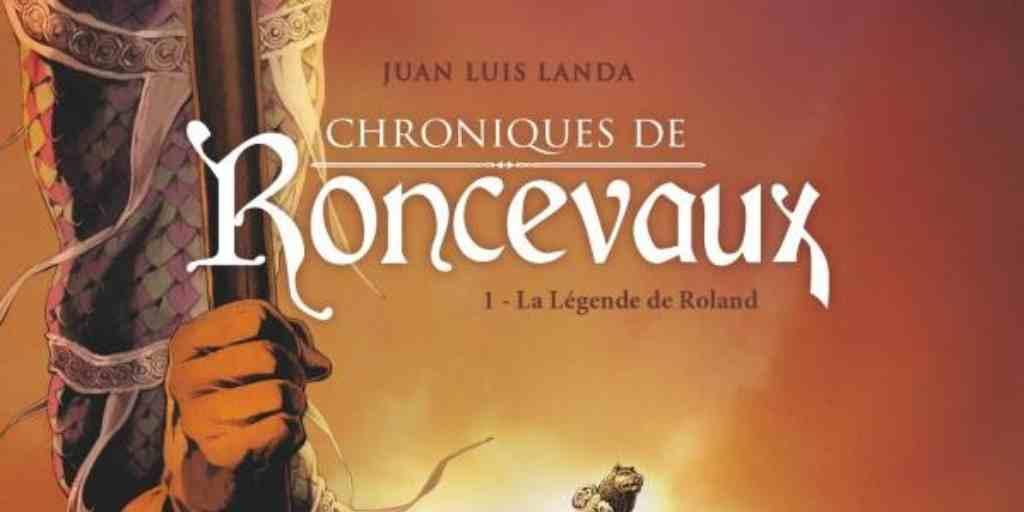 Chroniques de Roncevaux, tome 1 : La Légende de Roland – Juan Luis Landa