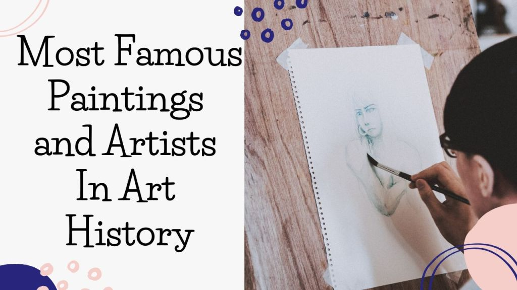 Most Famous Paintings and Artists In Art History