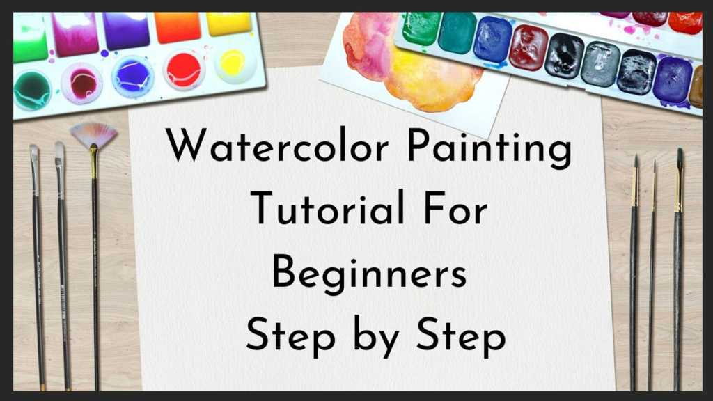 Ultimate Beginners Guide to Mastering Watercolor Painting & Free Tutorials